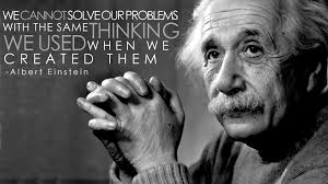 challenging our flawed knowledge, albert einstein has a great reminder in solving problems and understanding our competitors